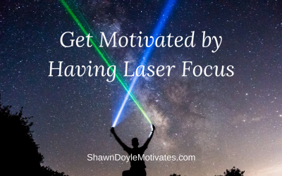 Get Motivated by Having Laser Focus