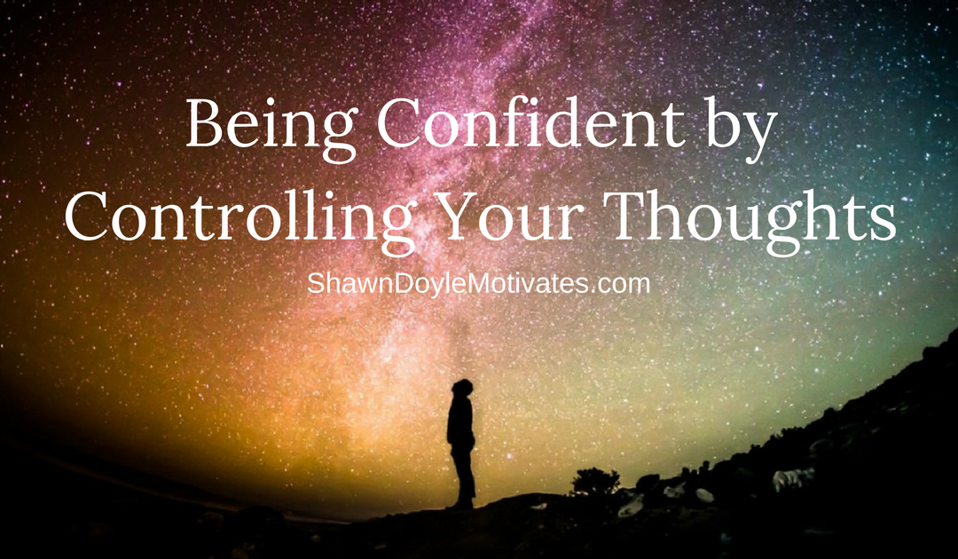 Being Confident by Controlling Your Thoughts