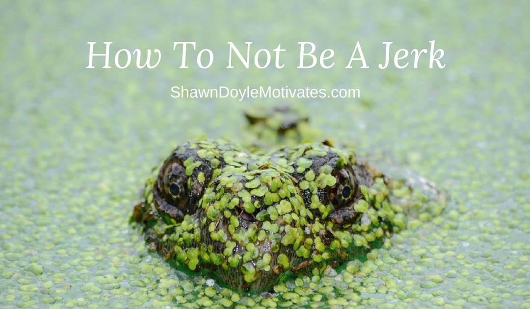 How To Not Be A Jerk